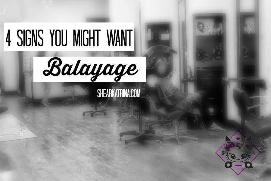 4 signs you want balayage